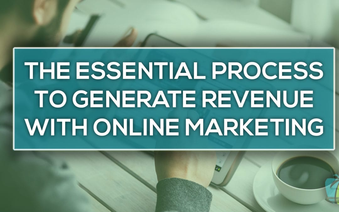 The Essential Process to Generate Revenue With Online Marketing